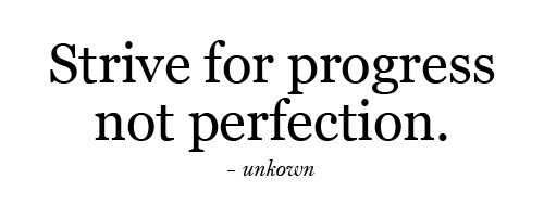 635906696490068443-1120390913_strive-for-progress-not-perfection